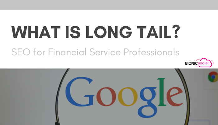 WHAT IS LONG TAIL - seo for financial service professionals
