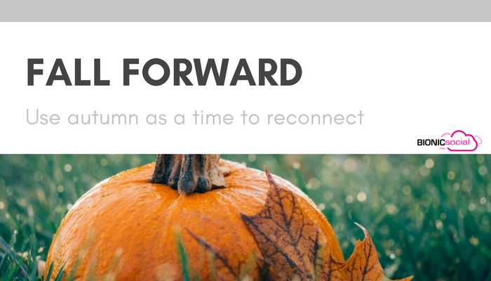 FALL FORWARD - use autumn as a time to reconnect