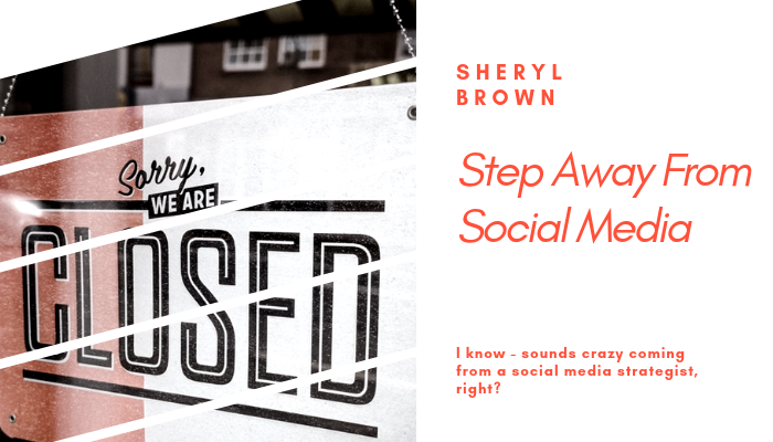2018 - Step Away From Social Media by Sheryl Brown
