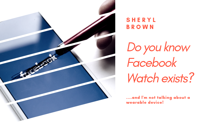 2018 - Do you know Facebook Watch exists by Sheryl Brown