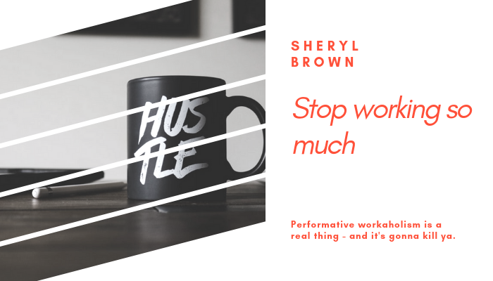 2019 - stop working so much by sheryl brown