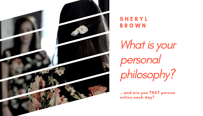 2019 - What is Your Personal Philosophy by Sheryl Brown